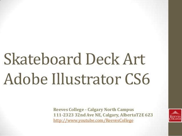 Skateboard Deck ArtAdobe Illustrator CS6Reeves College - Calgary North Campus111-2323 32nd Ave NE, Calgary, AlbertaT2E 6Z3...