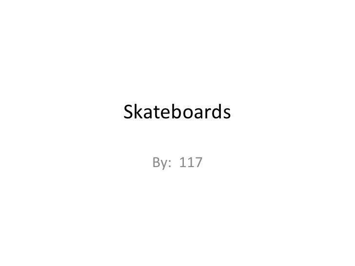 Skateboards<br />By:  117<br />