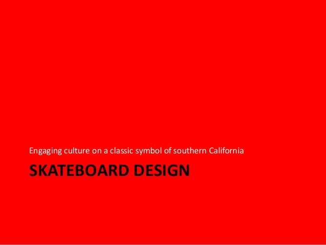 SKATEBOARD DESIGN Engaging culture on a classic symbol of southern California