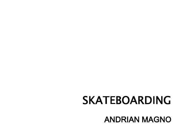 SKATEBOARDING   ANDRIAN MAGNO