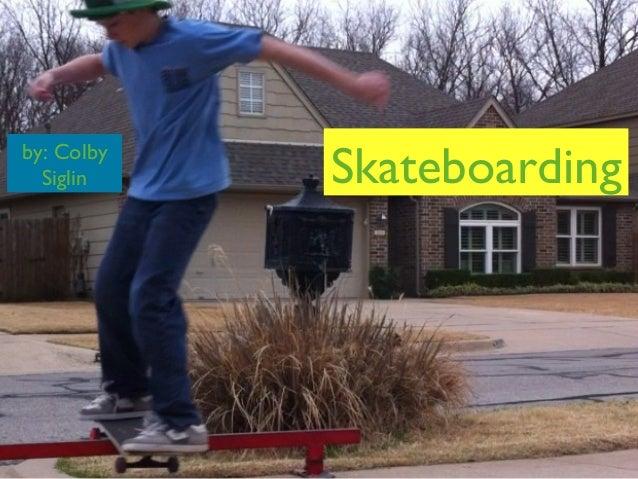 Skateboardingby: ColbySiglin