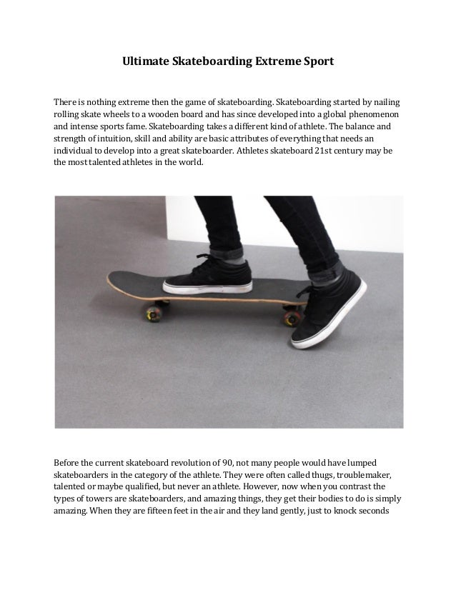 Ultimate Skateboarding Extreme Sport There is nothing extreme then the game of skateboarding. Skateboarding started by nai...