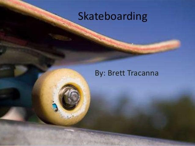 Skateboarding By: Brett Tracanna