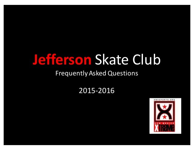 Jefferson Skate  Club Frequently  Asked  Questions 2015-‐2016