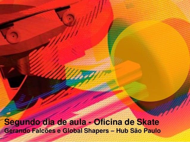 Segundo dia de aula - Oficina de Skate Gerando Falcões e Global Shapers – Hub São Paulo