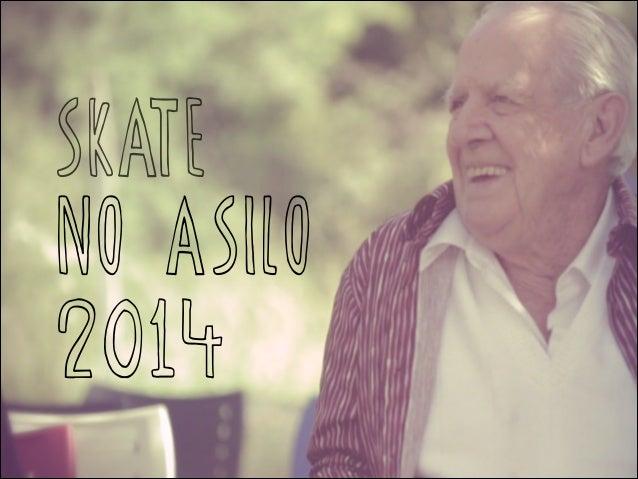 SKATE NO ASILO 2014