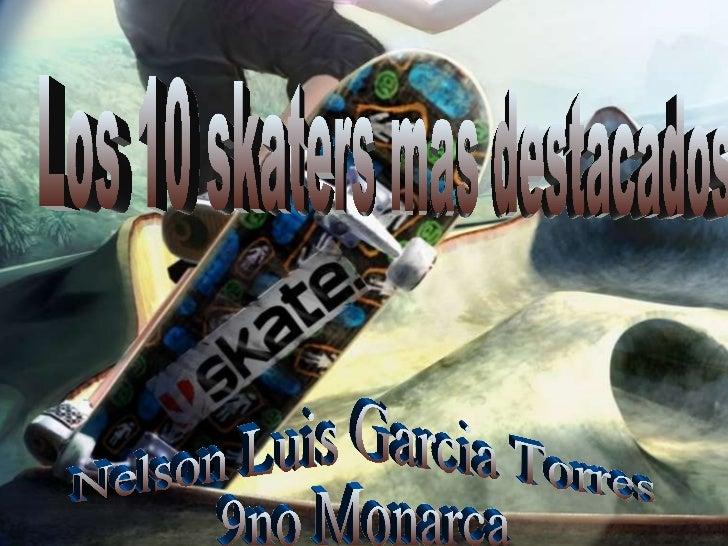 Los 10 skaters mas destacados Nelson Luis Garcia Torres 9no Monarca