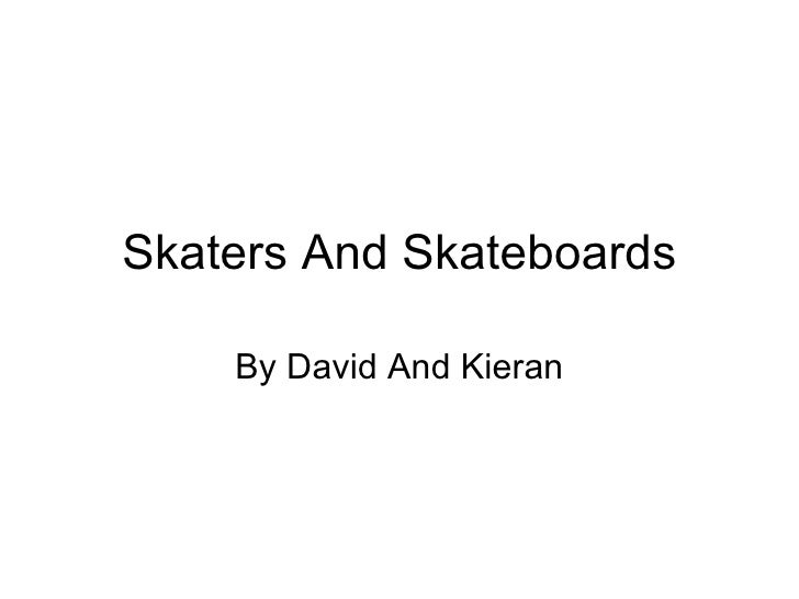 Skaters And Skateboards    By David And Kieran