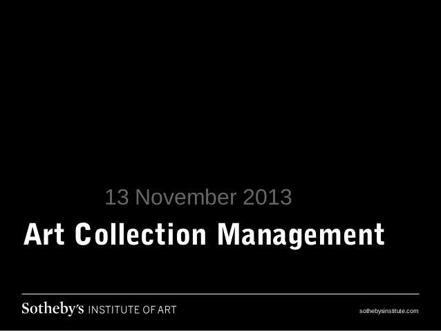 13 November 2013  Art Collection Management sothebysinstitute.com
