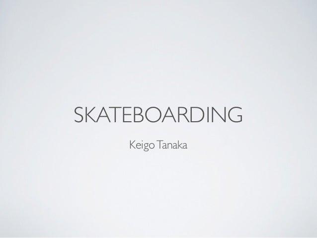 SKATEBOARDING    Keigo Tanaka