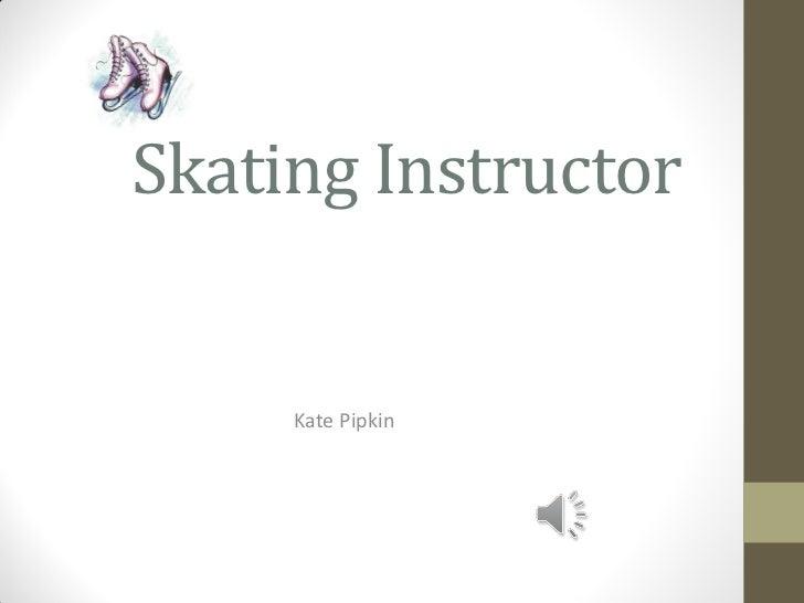 Skating Instructor     Kate Pipkin