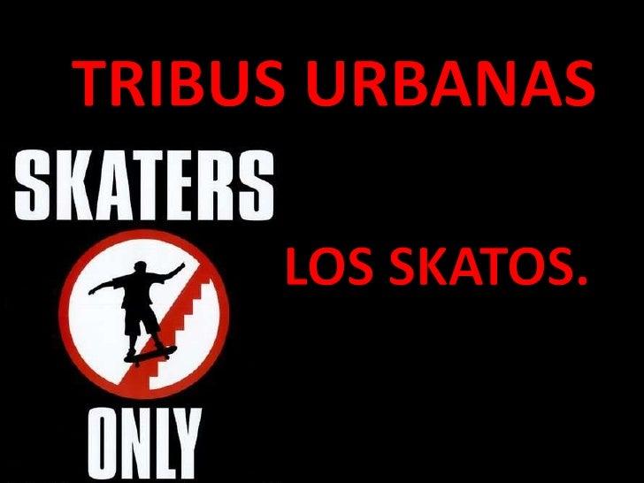 TRIBUS URBANAS<br />LOS SKATOS.<br />