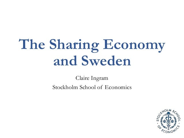 The Sharing Economy and Sweden Claire Ingram Stockholm School of Economics