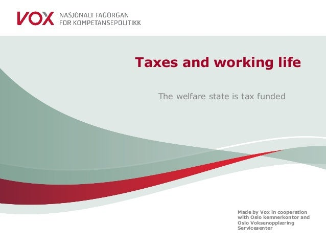 Made by Vox in cooperation with Oslo kemnerkontor and Oslo Voksenopplæring Servicesenter Taxes and working life The welfar...