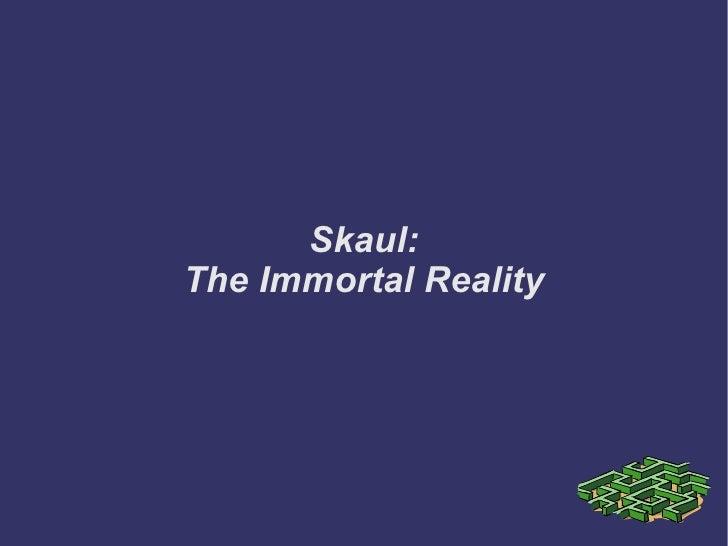 Skaul: The Immortal Reality