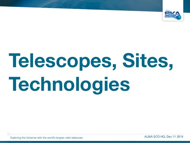 Telescopes, Sites,  Technologies  ALMA SCO HQ, Dec 11 2014
