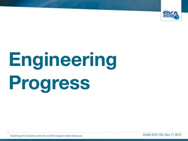 Engineering  Progress  ALMA SCO HQ, Dec 11 2014