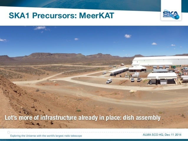 SKA1 Precursors: MeerKAT  Lot's more of infrastructure already in place: dish assembly  ALMA SCO HQ, Dec 11 2014