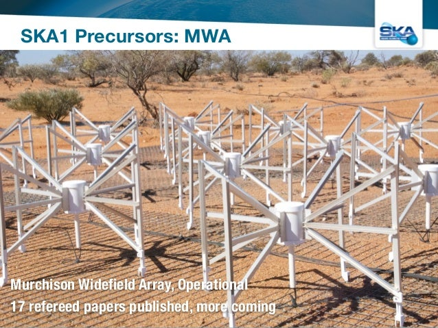 SKA1 Precursors: MWA  ALMA SCO HQ, Dec 11 2014  Murchison Widefield Array, Operational  17 refereed papers published, more...