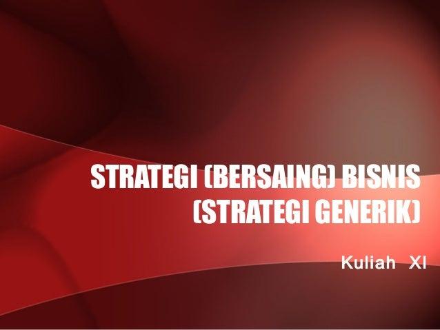 STRATEGI (BERSAING) BISNIS (STRATEGI GENERIK) Kuliah XI