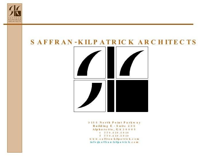 SAFFRAN-KILPATRICK  ARCHITECTS 3155 North Point Parkway Building E - Suite 200 Alpharetta, GA 30005 t  770.619.5916 f  770...