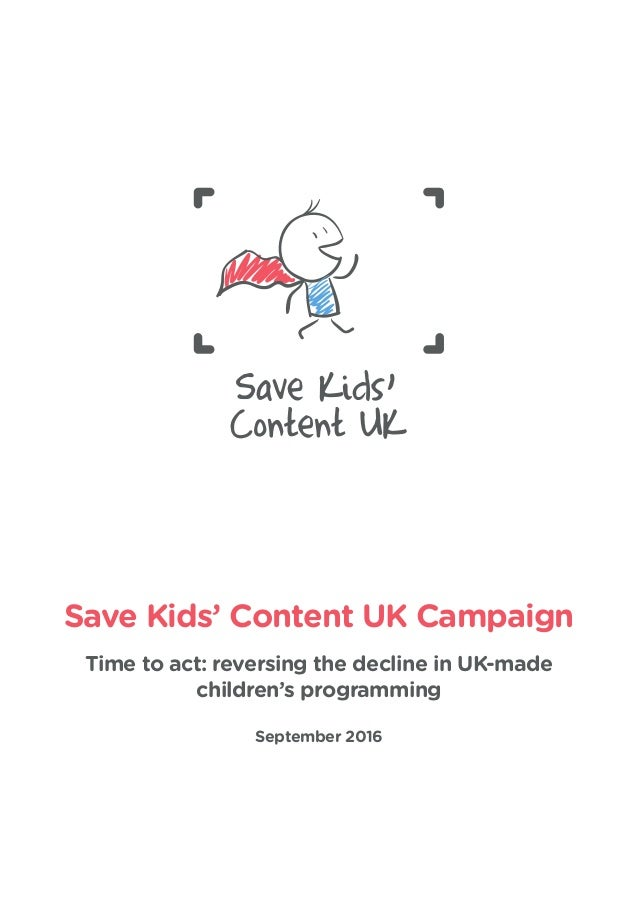 Save Kids' Content UK Campaign Time to act: reversing the decline in UK-made children's programming September 2016