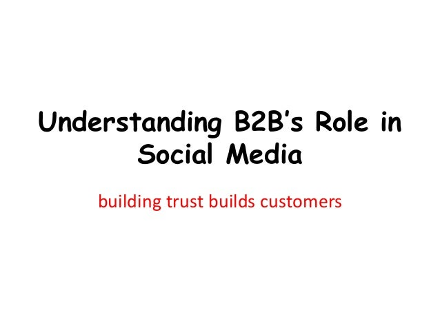 Understanding B2B's Role in Social Media building trust builds customers