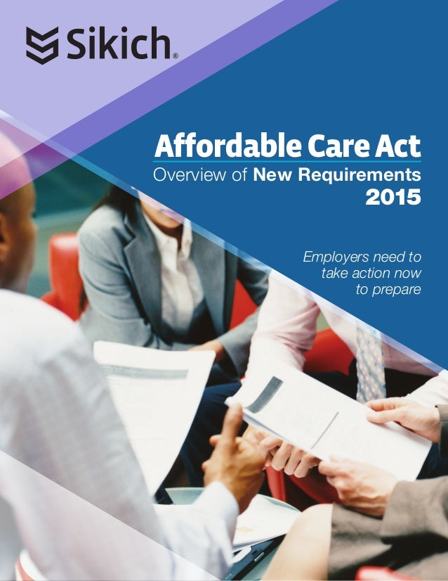 AffordableCareAct Overview of New Requirements 2015 Employers need to take action now to prepare