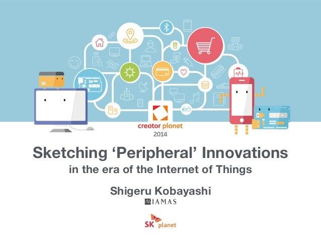 Sketching 'Peripheral' Innovations  Shigeru Kobayashi