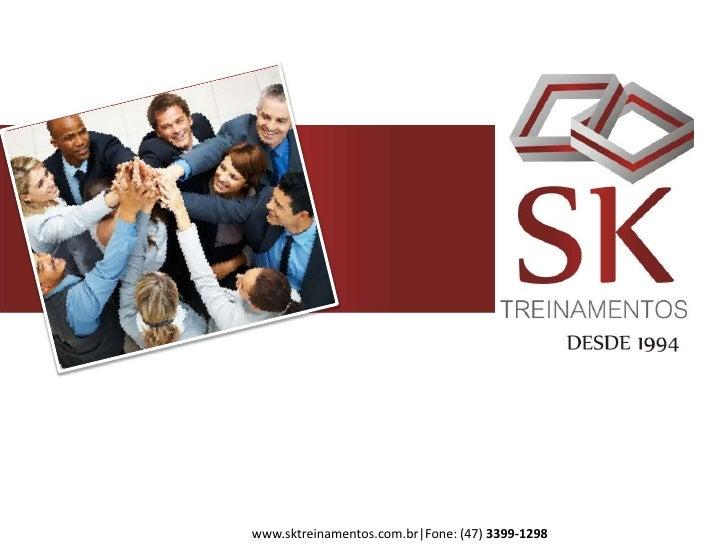 www.sktreinamentos.com.br Fone: (47) 3399-1298