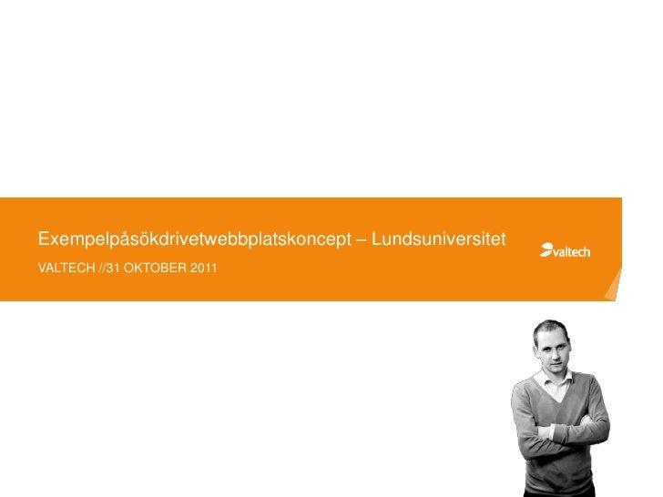 Exempelpåsökdrivetwebbplatskoncept – LundsuniversitetVALTECH //31 OKTOBER 2011