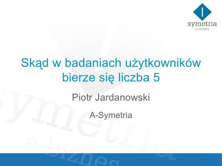 Skąd w badaniach użytkowników bierze się liczba 5 Piotr Jardanowski A-Symetria
