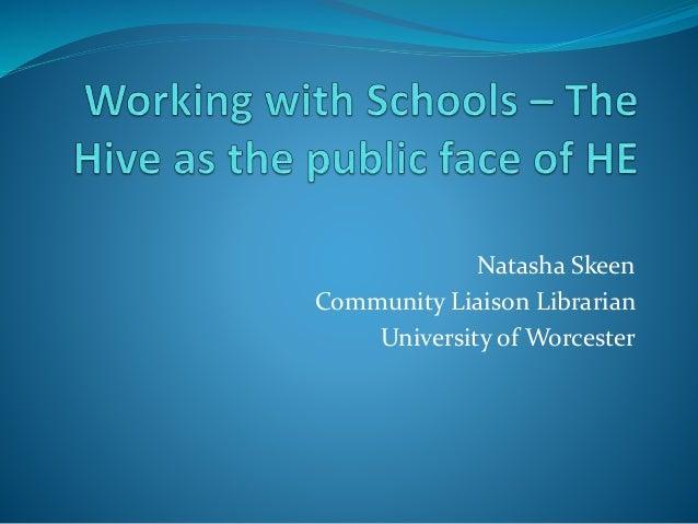Natasha Skeen Community Liaison Librarian University of Worcester