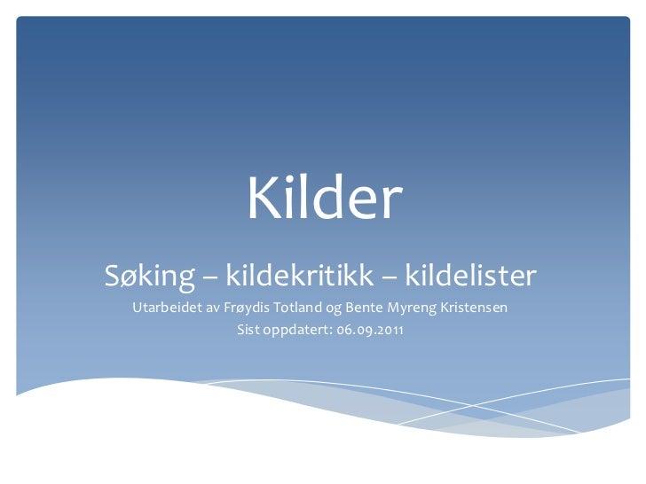 Kilder <br />Søking – kildekritikk – kildelister<br />Utarbeidet av Frøydis Totland og Bente Myreng KristensenAlta videreg...
