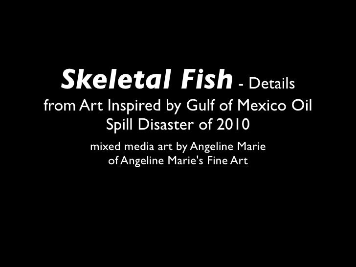 Skeletal Fish - Details from Art Inspired by Gulf of Mexico Oil          Spill Disaster of 2010       mixed media art by A...