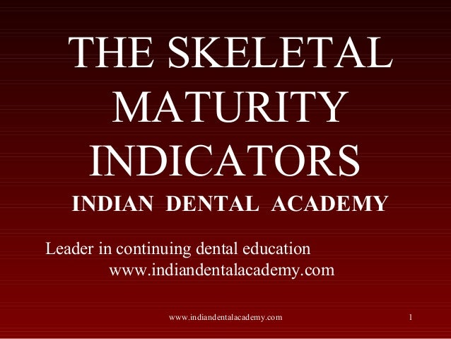 THE SKELETAL MATURITY INDICATORS INDIAN DENTAL ACADEMY Leader in continuing dental education www.indiandentalacademy.com w...