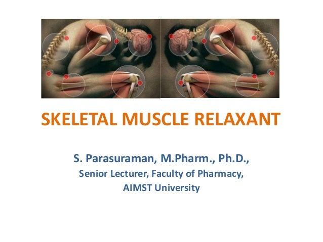 SKELETAL MUSCLE RELAXANT S. Parasuraman, M.Pharm., Ph.D., Senior Lecturer, Faculty of Pharmacy, AIMST University