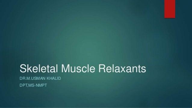 Skeletal Muscle Relaxants DR.M.USMAN KHALID DPT,MS-NMPT