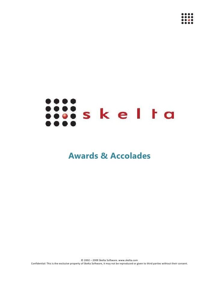 Awards & Accolades                                                  © 2002 – 2009 Skelta Software. www.skelta.com Confiden...