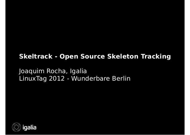 Skeltrack - Open Source Skeleton Tracking Joaquim Rocha, Igalia LinuxTag 2012 - Wunderbare Berlin