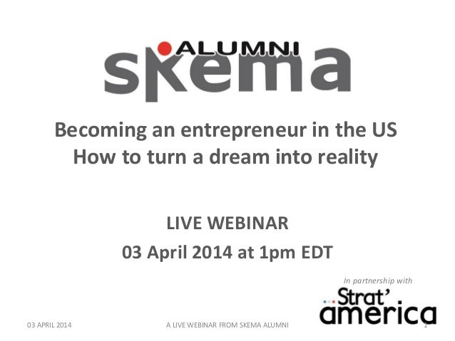 In partnership with Becoming an entrepreneur in the US How to turn a dream into reality LIVE WEBINAR 03 April 2014 at 1pm ...