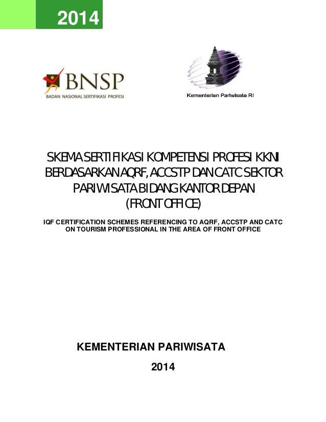 2014 2014 SKEMA SERTIFIKASI KOMPETENSI PROFESI KKNI BERDASARKAN AQRF, ACCSTP DAN CATC SEKTOR PARIWISATA BIDANG KANTOR DEPA...