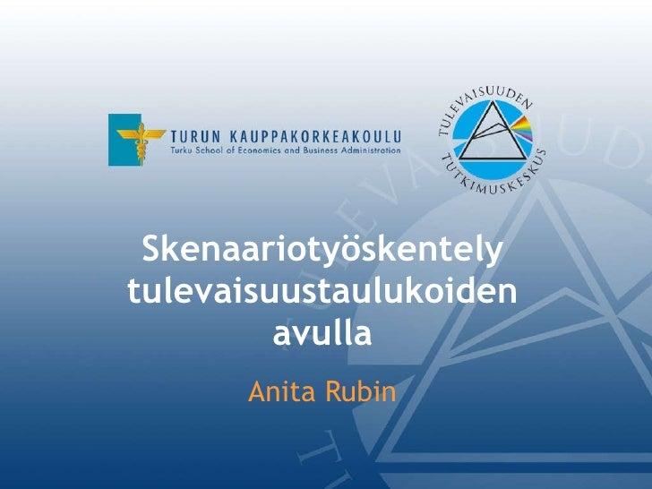 Skenaariotyöskentely   tulevaisuustaulukoiden avulla Anita Rubin