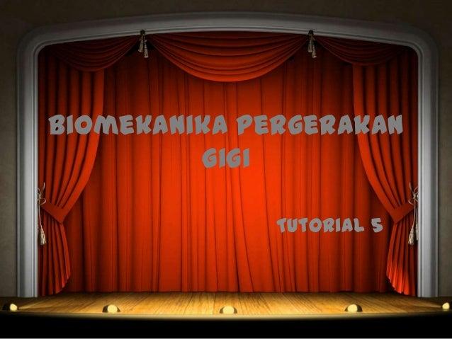 Biomekanika Pergerakan Gigi Tutorial 5
