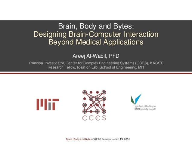 Brain, Body and Bytes: Designing Brain-Computer Interaction Beyond Medical Applications Areej Al-Wabil, PhD Principal Inve...