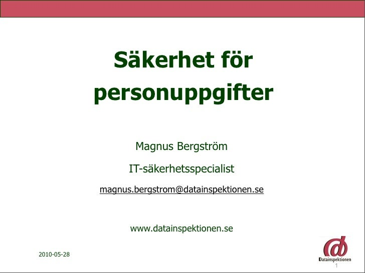 Säkerhet för              personuppgifter                      Magnus Bergström                     IT-säkerhetsspecialist...