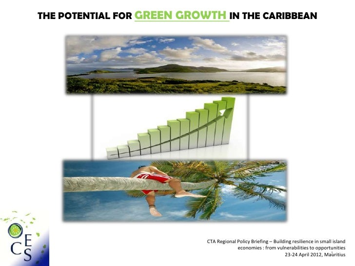 THE POTENTIAL FOR GREEN GROWTH IN THE CARIBBEAN                            CTA Regional Policy Briefing – Building resilie...