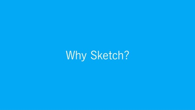 Why Sketch?
