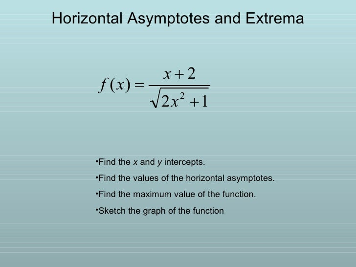 Horizontal Asymptotes and Extrema <ul><li>Find the  x  and  y  intercepts. </li></ul><ul><li>Find the values of the horizo...