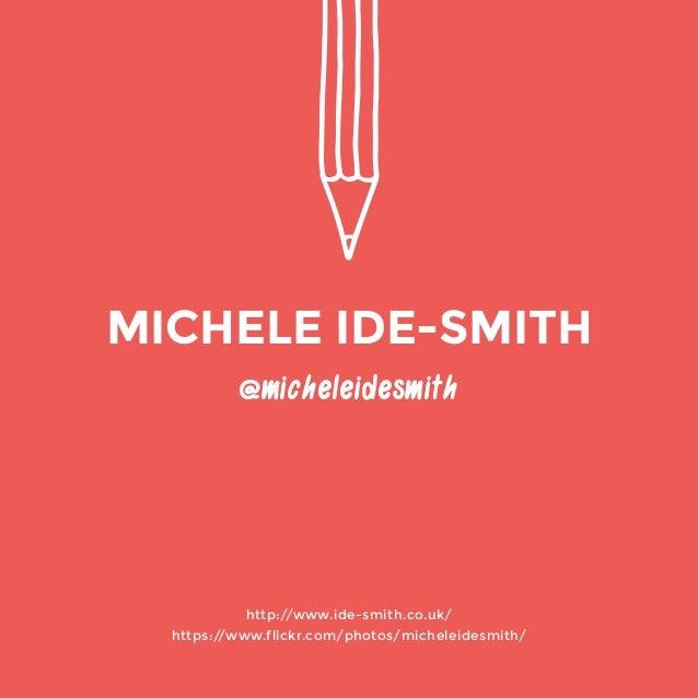 @micheleidesmith  http://www.ide-smith.co.uk/  https://www.flickr.com/photos/micheleidesmith/  MICHELE IDE-SMITH